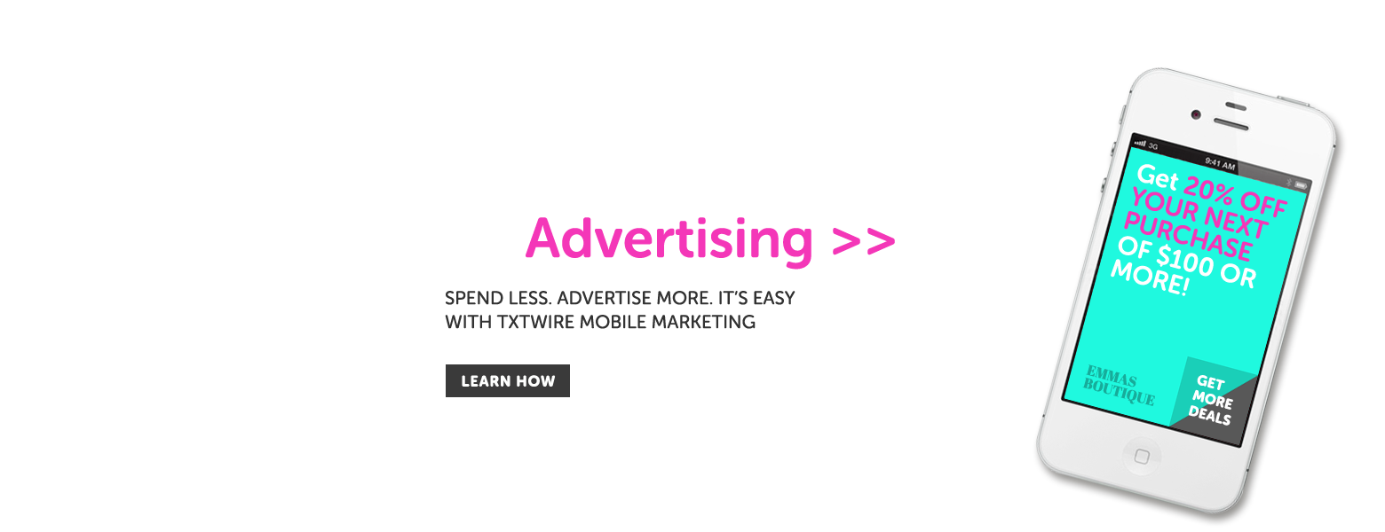 Smarter Advertising: Spend Less. Advertise More. It's Easy With Txtwire Mobile Marketing
